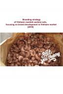 Branding strategy of Vietnam roasted cashew nuts, focusing on brand development in Vietnam market (2019)